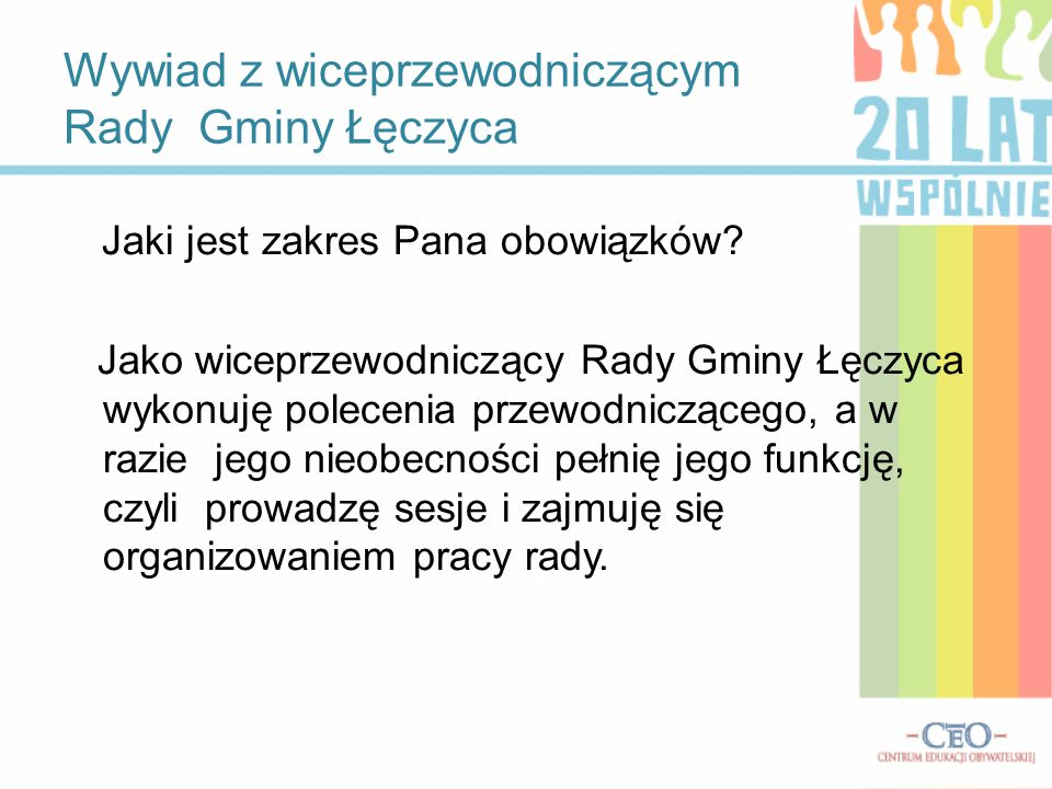 Wywiad z wiceprzewodniczącym Rady Gminy Łęczyca Jak Pan ocenia bezpośrednie wybory wójta i jaki mają one wpływ na zarządzanie gminą.