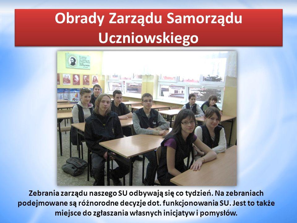 Obrady Zarządu Samorządu Uczniowskiego Zebrania zarządu naszego SU odbywają się co tydzień.