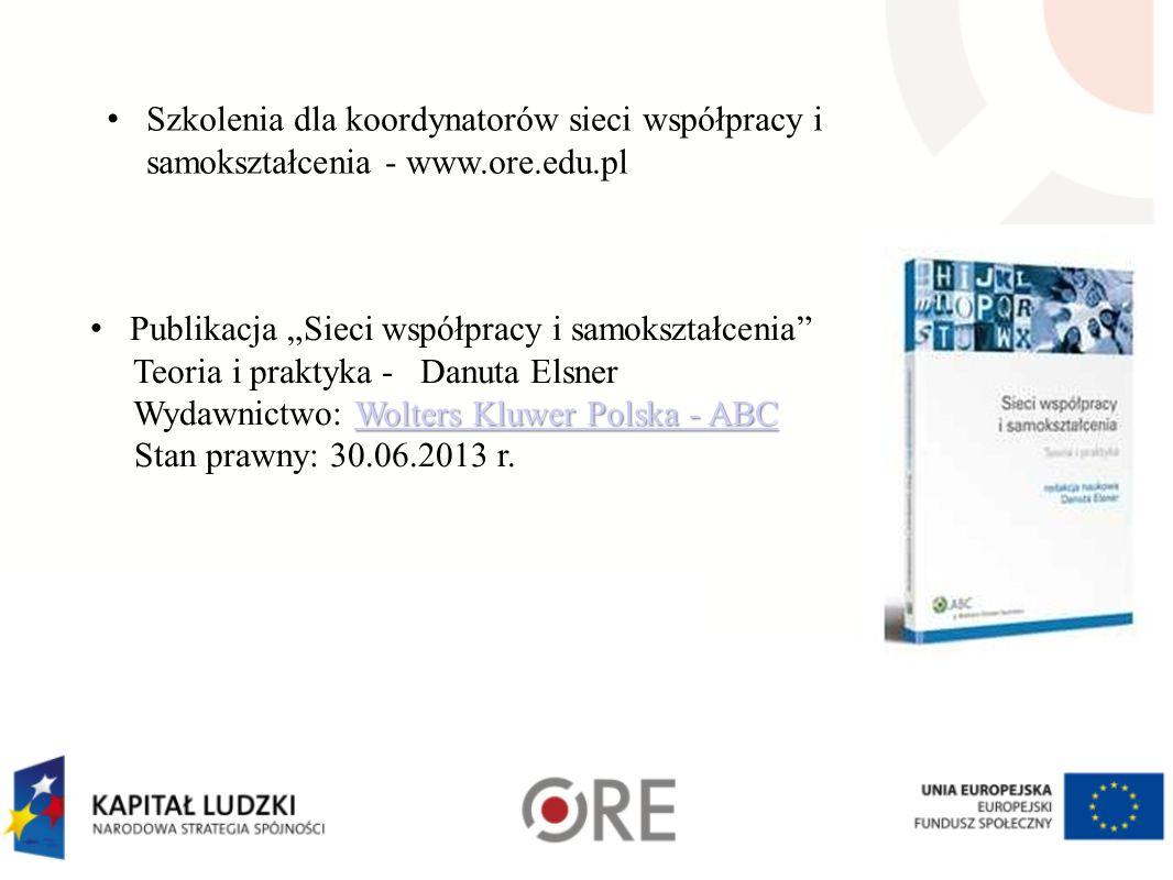 """Szkolenia dla koordynatorów sieci współpracy i samokształcenia - www.ore.edu.pl Publikacja """"Sieci współpracy i samokształcenia"""" Teoria i praktyka - Da"""