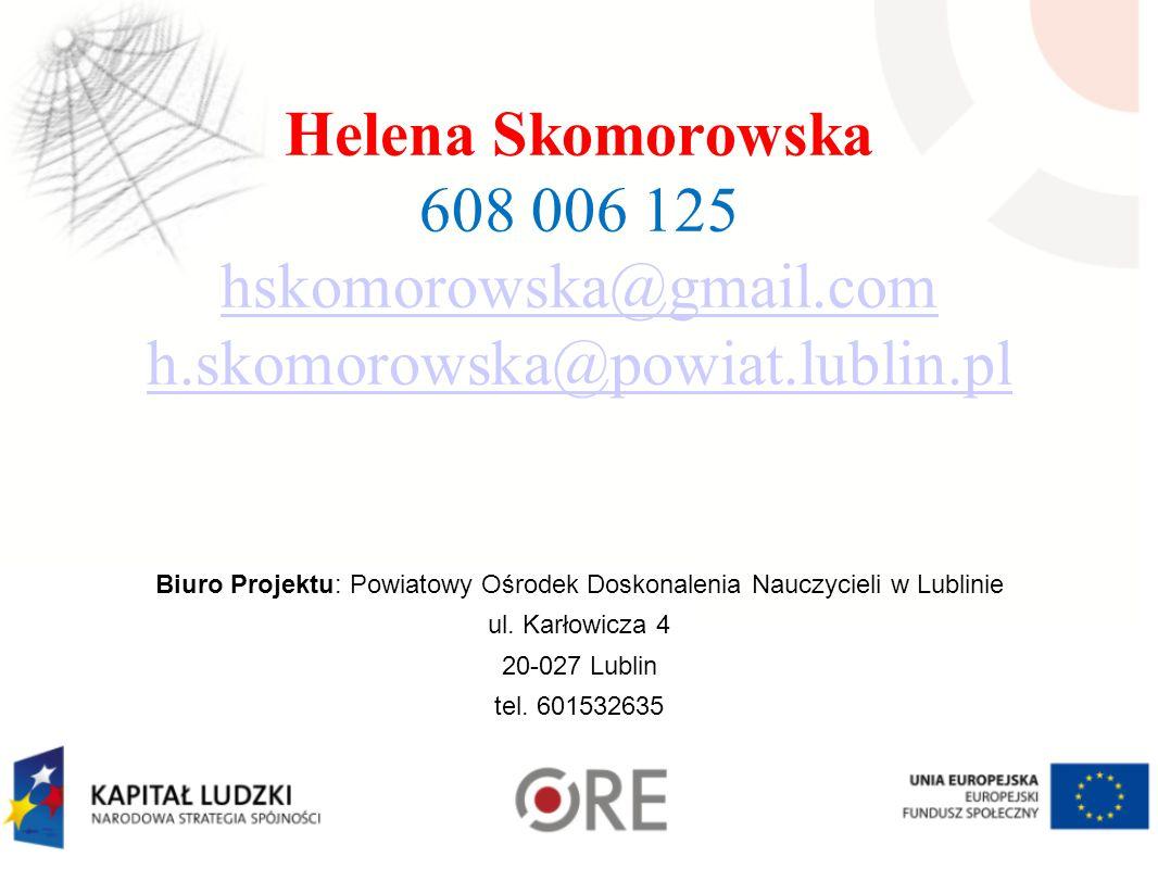Helena Skomorowska 608 006 125 hskomorowska@gmail.com h.skomorowska@powiat.lublin.pl hskomorowska@gmail.com h.skomorowska@powiat.lublin.pl Biuro Proje