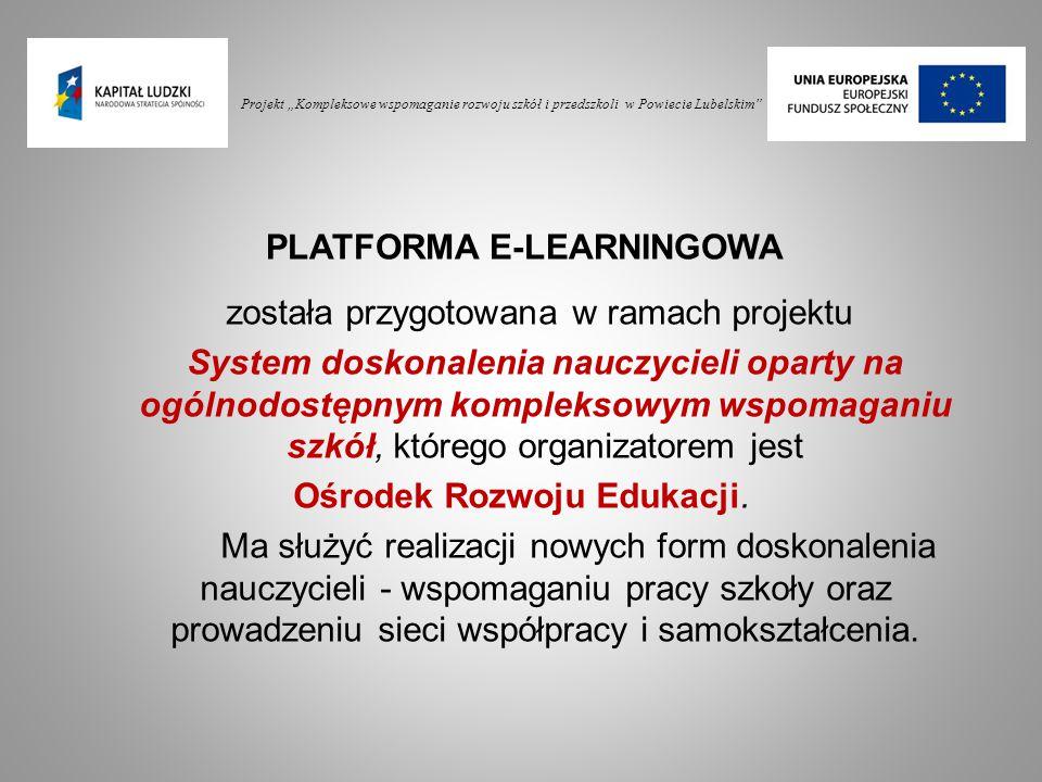 """Projekt """"Kompleksowe wspomaganie rozwoju szkół i przedszkoli w Powiecie Lubelskim oferty doskonalenia, publikacje, materiały ORE Przestrzeń dla sieci Platforma jest sukcesywnie rozbudowywana i uzupełniana Na platformie są:"""