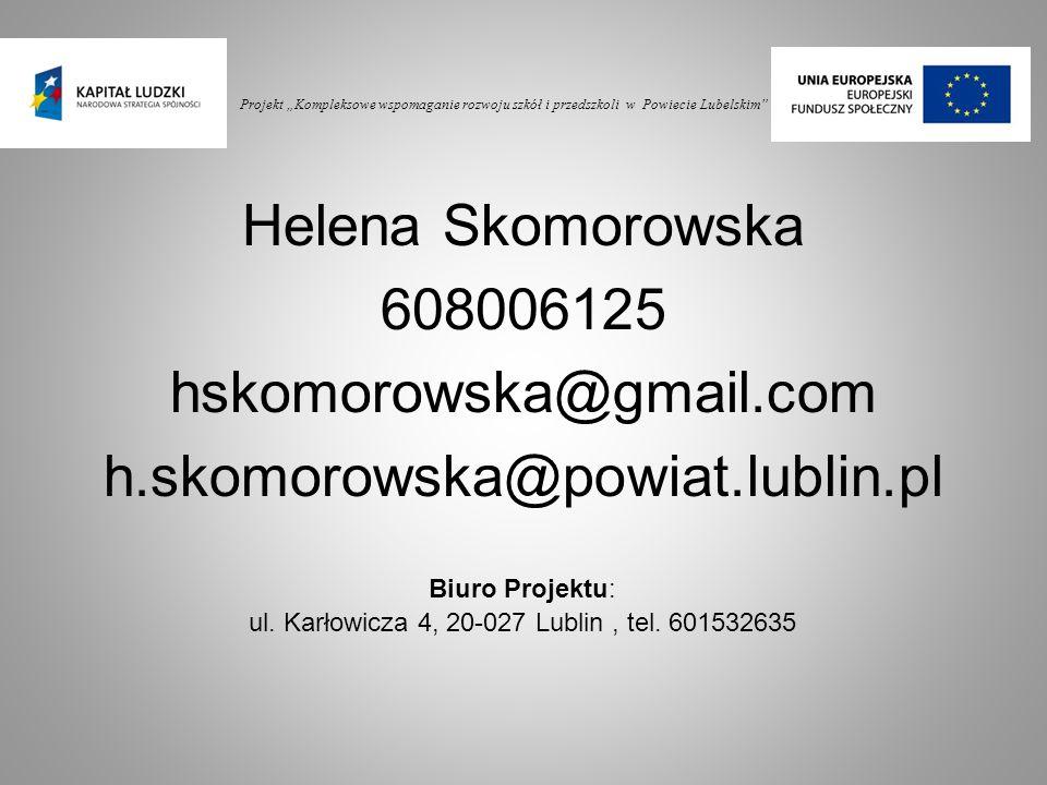 """Projekt """"Kompleksowe wspomaganie rozwoju szkół i przedszkoli w Powiecie Lubelskim"""" Helena Skomorowska 608006125 hskomorowska@gmail.com h.skomorowska@p"""