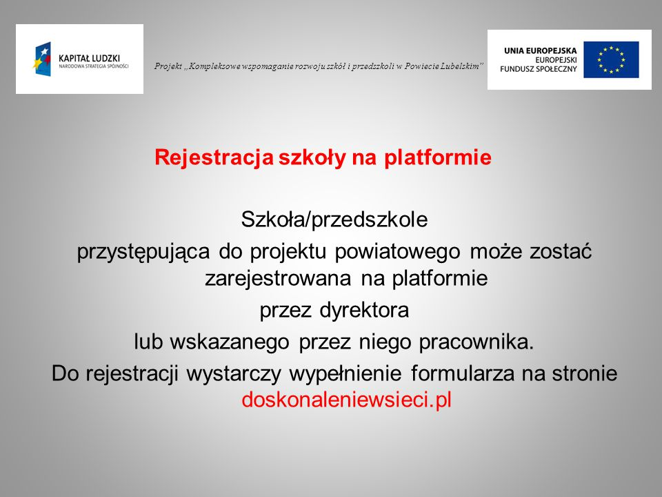 """Projekt """"Kompleksowe wspomaganie rozwoju szkół i przedszkoli w Powiecie Lubelskim"""" Szkoła/przedszkole przystępująca do projektu powiatowego może zosta"""