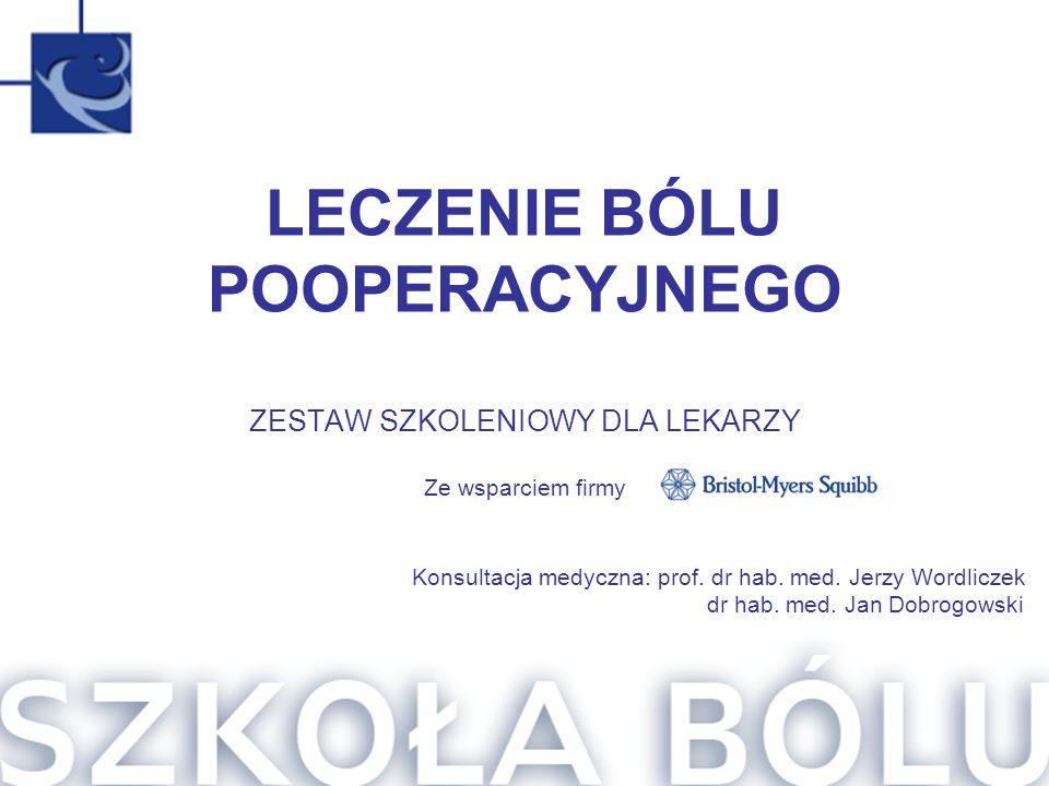 Konsultacja medyczna: prof. dr hab. med. Jerzy Wordliczek dr hab. med. Jan Dobrogowski LECZENIE BÓLU POOPERACYJNEGO ZESTAW SZKOLENIOWY DLA LEKARZY Ze