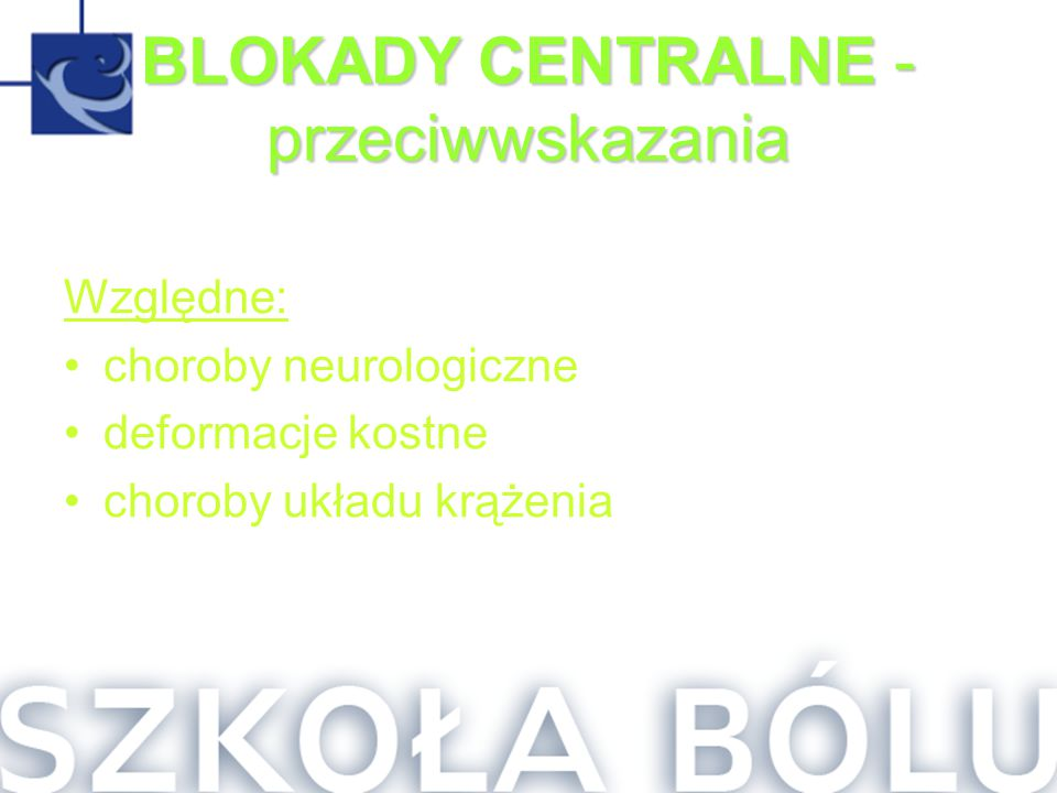 BLOKADY CENTRALNE - przeciwwskazania Względne: choroby neurologiczne deformacje kostne choroby układu krążenia