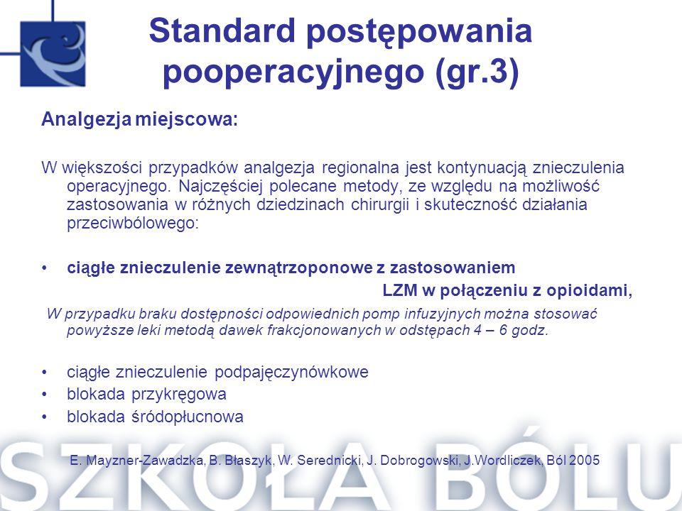 Standard postępowania pooperacyjnego (gr.3) Analgezja miejscowa: W większości przypadków analgezja regionalna jest kontynuacją znieczulenia operacyjne