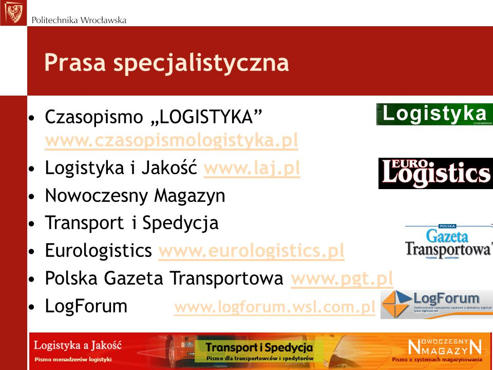 """Prasa specjalistyczna Czasopismo """"LOGISTYKA"""" www.czasopismologistyka.pl Logistyka i Jakość www.laj.pl Nowoczesny Magazyn Transport i Spedycja Eurologi"""