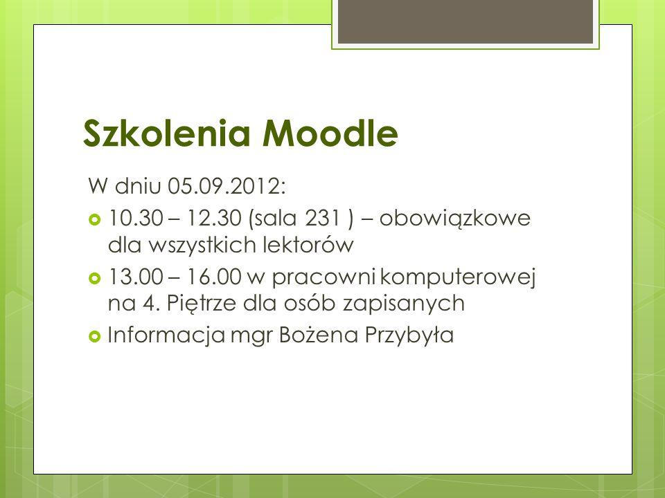 Szkolenia Moodle W dniu 05.09.2012:  10.30 – 12.30 (sala 231 ) – obowiązkowe dla wszystkich lektorów  13.00 – 16.00 w pracowni komputerowej na 4. Pi