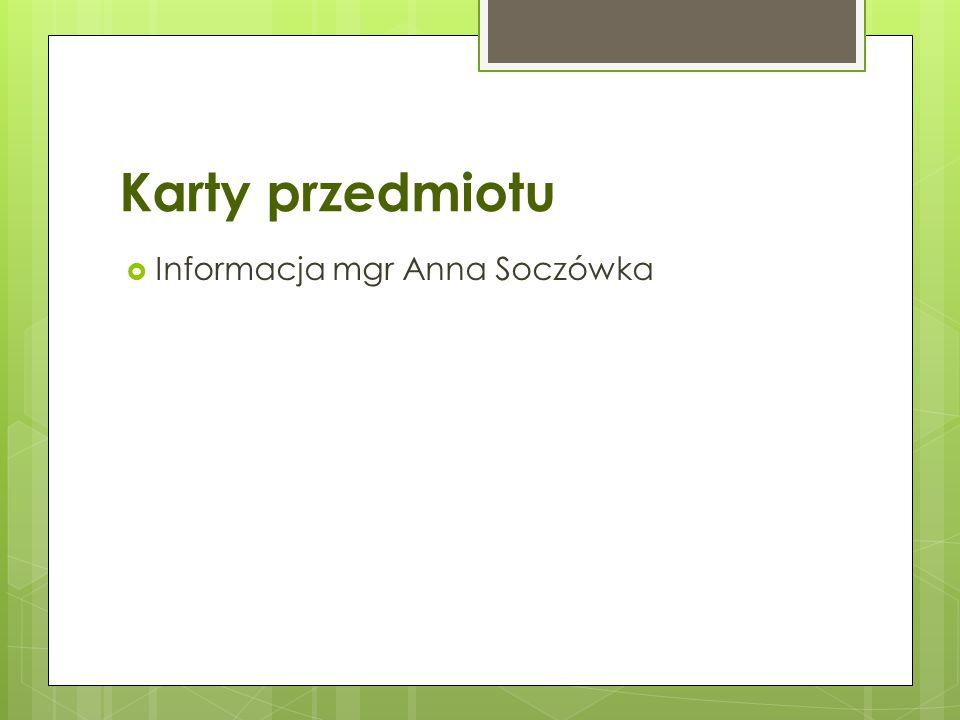 Karty przedmiotu  Informacja mgr Anna Soczówka