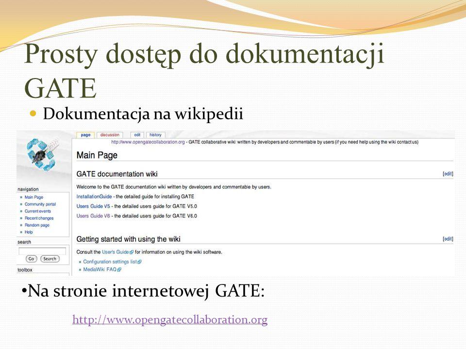 Prosty dostęp do dokumentacji GATE Dokumentacja na wikipedii Na stronie internetowej GATE: http://www.opengatecollaboration.org