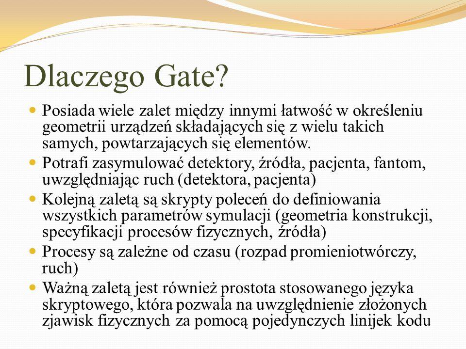 Dlaczego Gate? Posiada wiele zalet między innymi łatwość w określeniu geometrii urządzeń składających się z wielu takich samych, powtarzających się el