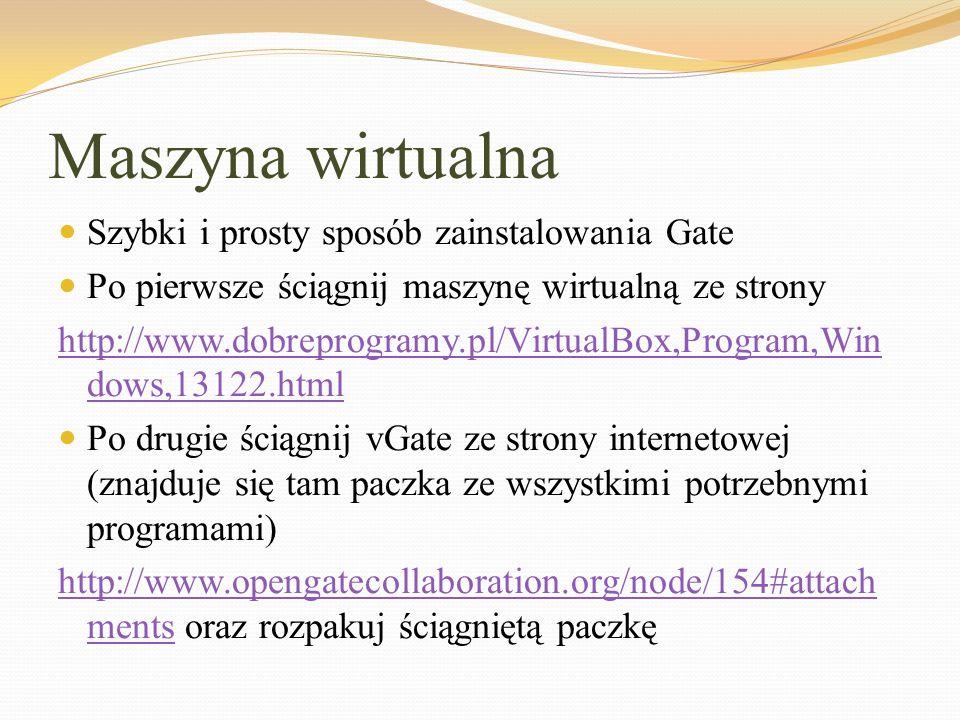 Maszyna wirtualna Szybki i prosty sposób zainstalowania Gate Po pierwsze ściągnij maszynę wirtualną ze strony http://www.dobreprogramy.pl/VirtualBox,P