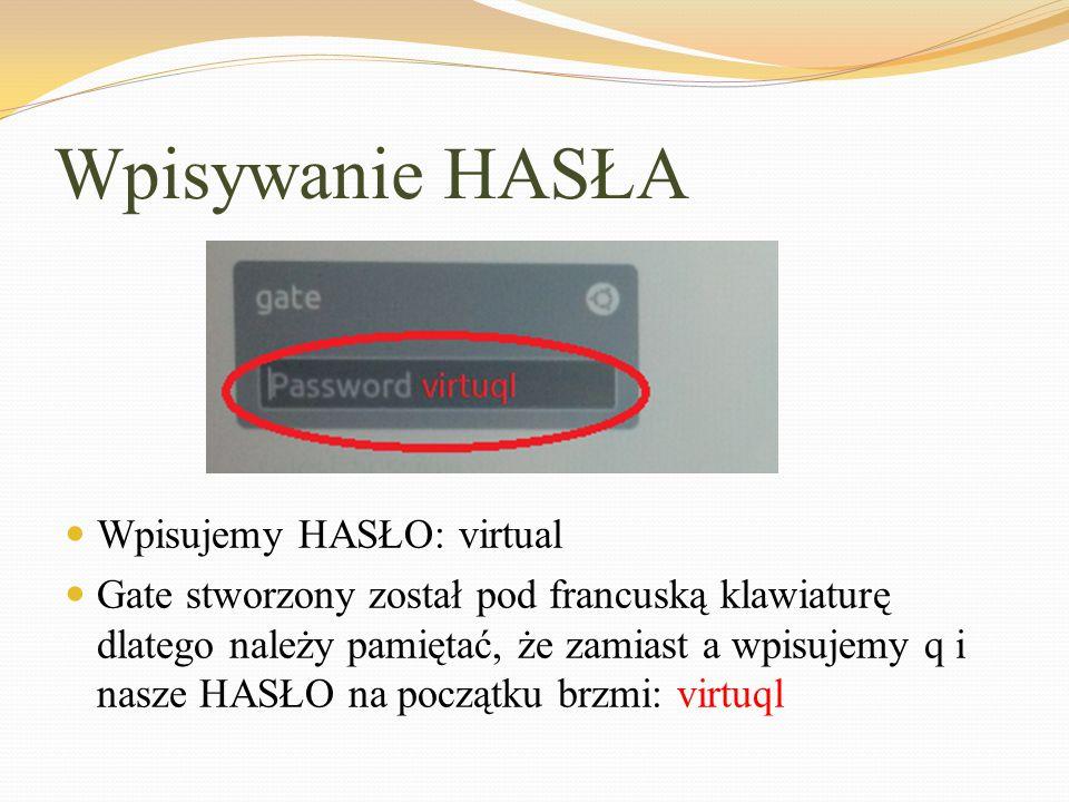 Wpisywanie HASŁA Wpisujemy HASŁO: virtual Gate stworzony został pod francuską klawiaturę dlatego należy pamiętać, że zamiast a wpisujemy q i nasze HAS
