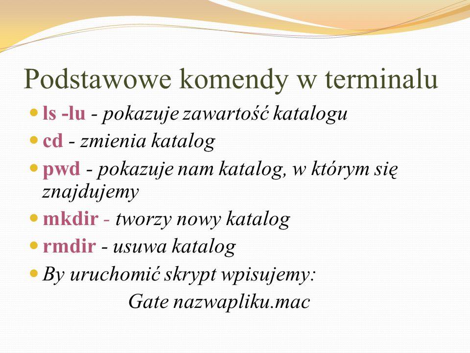 Podstawowe komendy w terminalu ls -lu - pokazuje zawartość katalogu cd - zmienia katalog pwd - pokazuje nam katalog, w którym się znajdujemy mkdir - t