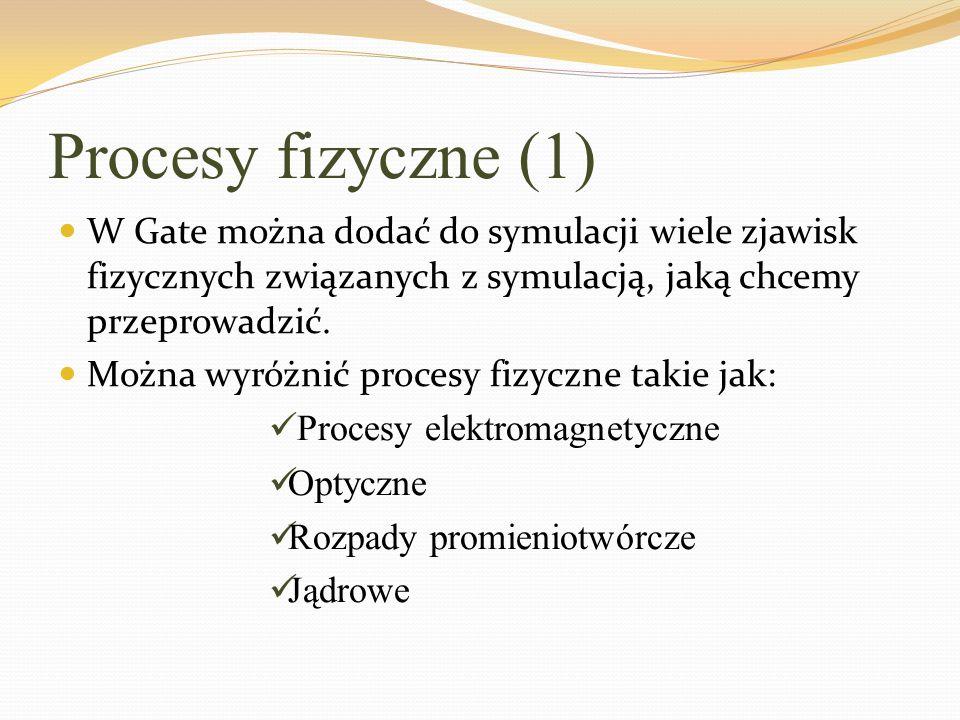 Procesy fizyczne (1) W Gate można dodać do symulacji wiele zjawisk fizycznych związanych z symulacją, jaką chcemy przeprowadzić. Można wyróżnić proces