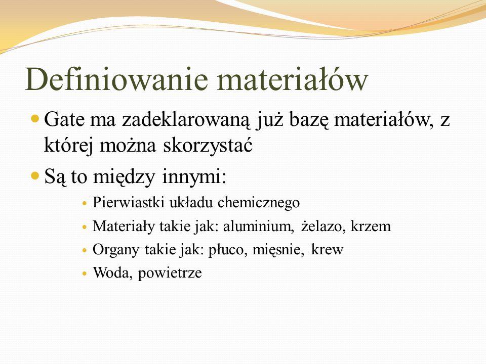 Definiowanie materiałów Gate ma zadeklarowaną już bazę materiałów, z której można skorzystać Są to między innymi: Pierwiastki układu chemicznego Mater