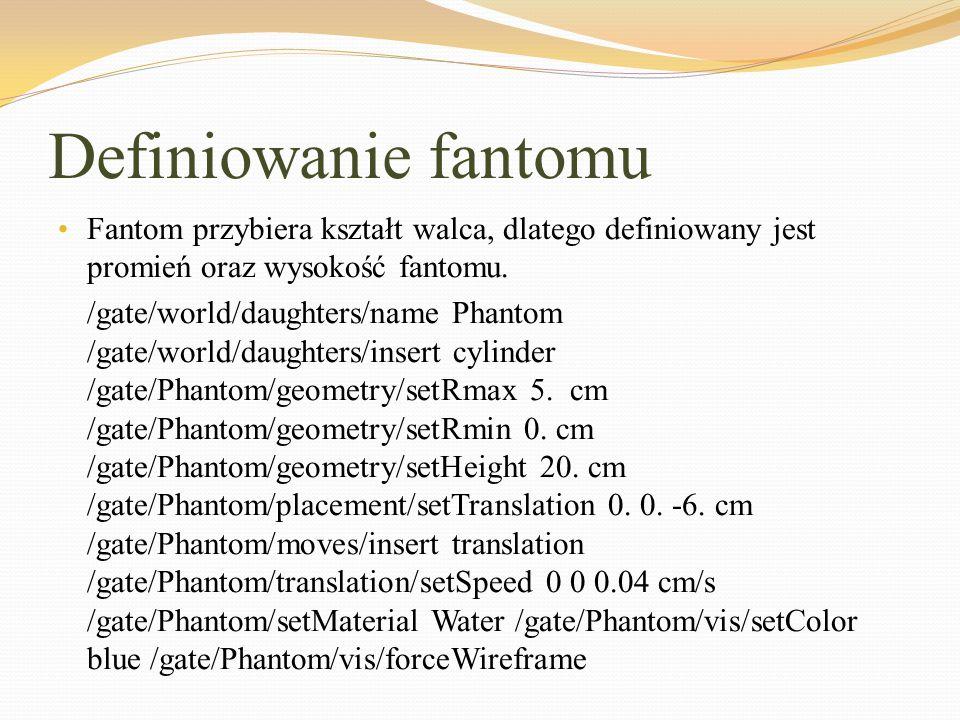 Definiowanie fantomu Fantom przybiera kształt walca, dlatego definiowany jest promień oraz wysokość fantomu. /gate/world/daughters/name Phantom /gate/