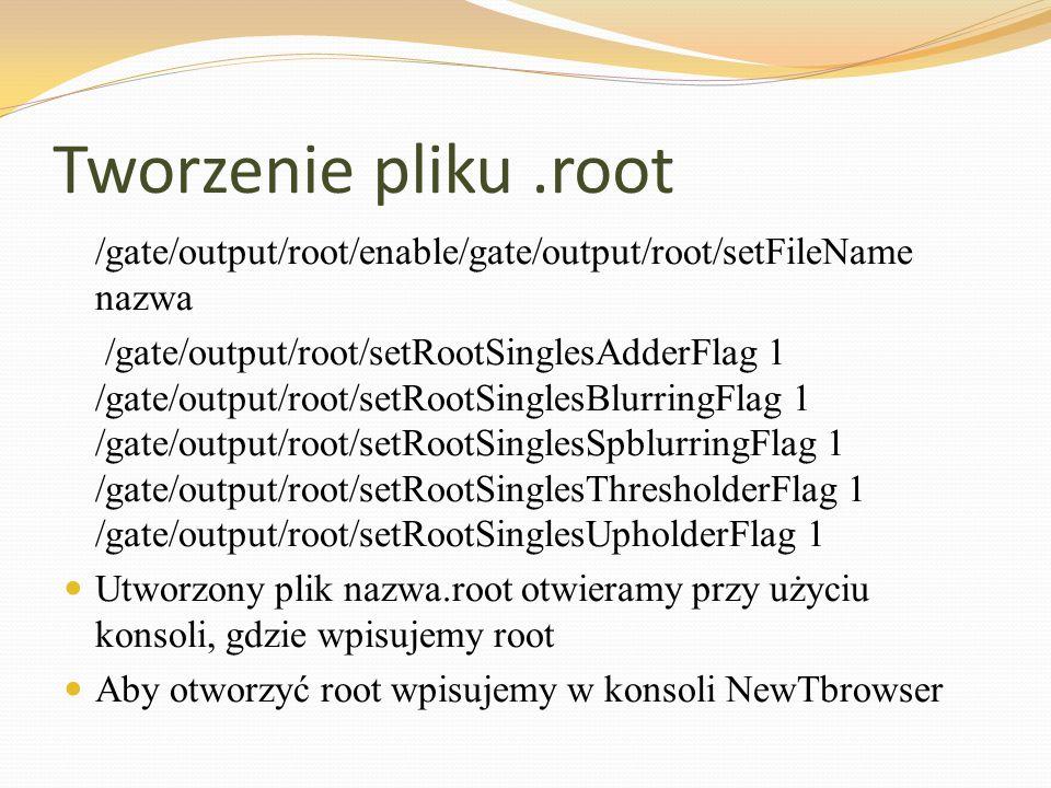 Tworzenie pliku.root /gate/output/root/enable/gate/output/root/setFileName nazwa /gate/output/root/setRootSinglesAdderFlag 1 /gate/output/root/setRoot