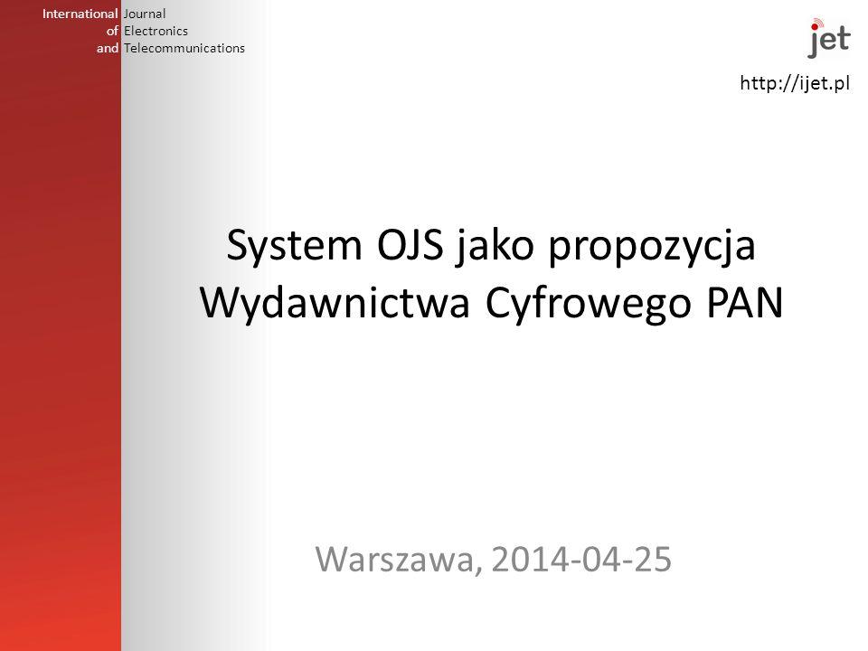 http://ijet.pl International of and Journal Electronics Telecommunications System OJS jako propozycja Wydawnictwa Cyfrowego PAN Warszawa, 2014-04-25