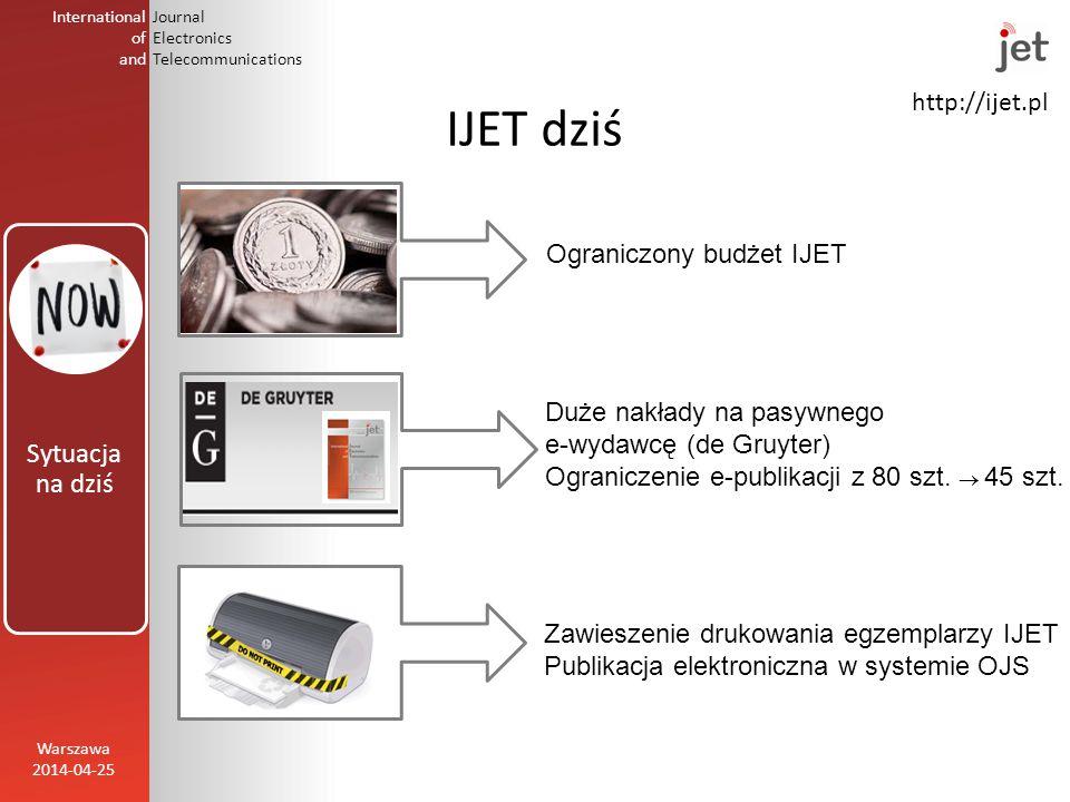 http://ijet.pl International of and Journal Electronics Telecommunications IJET dziś Warszawa 2014-04-25 Ograniczony budżet IJET Duże nakłady na pasywnego e-wydawcę (de Gruyter) Ograniczenie e-publikacji z 80 szt.