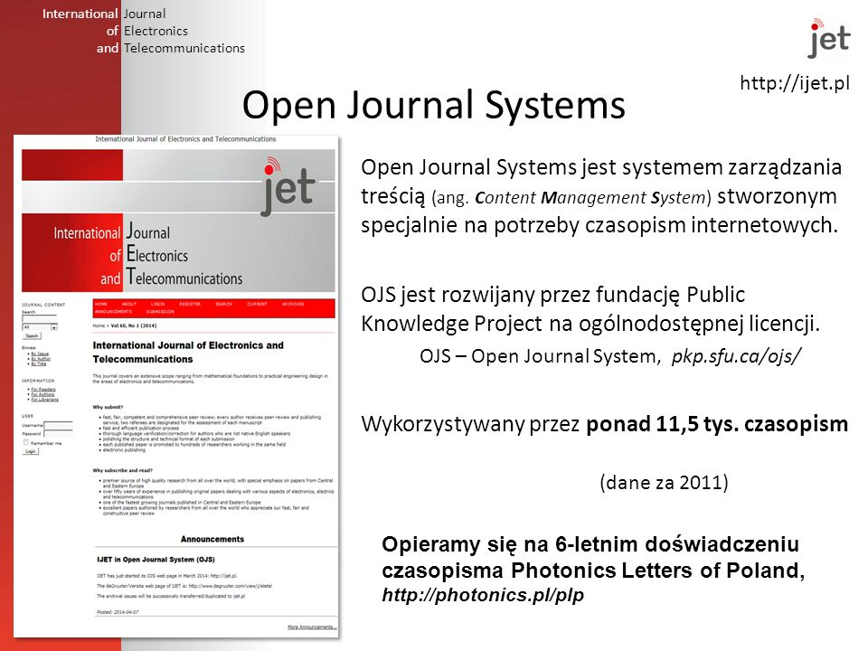 http://ijet.pl International of and Journal Electronics Telecommunications Open Journal Systems Open Journal Systems jest systemem zarządzania treścią