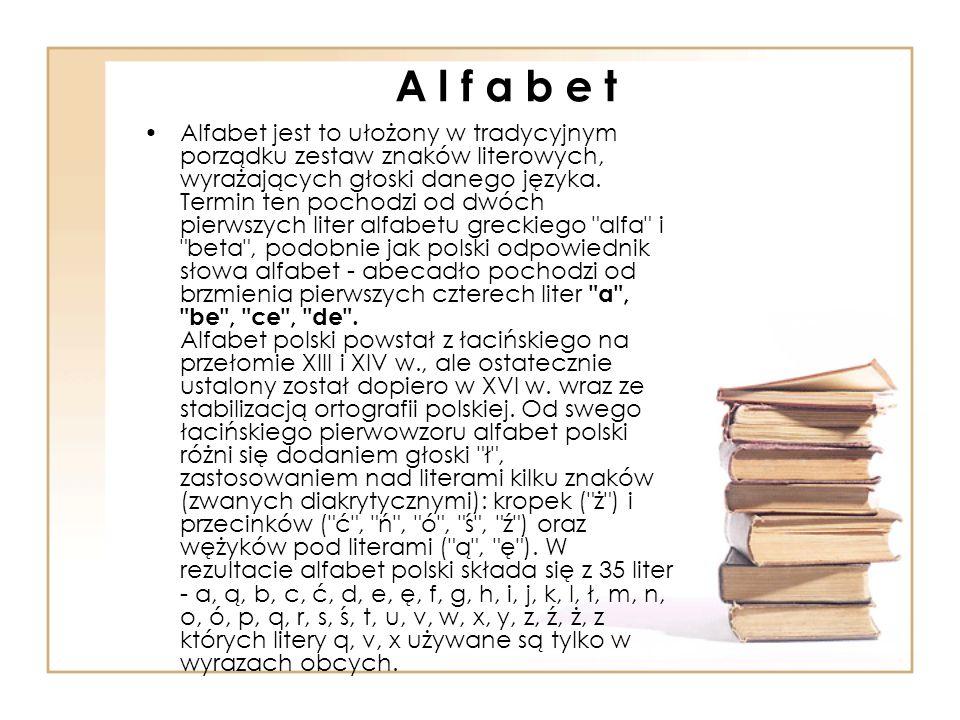A l f a b e t Alfabet jest to ułożony w tradycyjnym porządku zestaw znaków literowych, wyrażających głoski danego języka. Termin ten pochodzi od dwóch