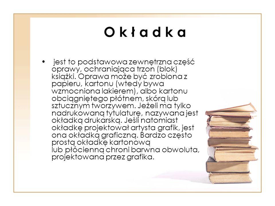 O k ł a d k a jest to podstawowa zewnętrzna część oprawy, ochraniająca trzon (blok) książki. Oprawa może być zrobiona z papieru, kartonu (wtedy bywa w