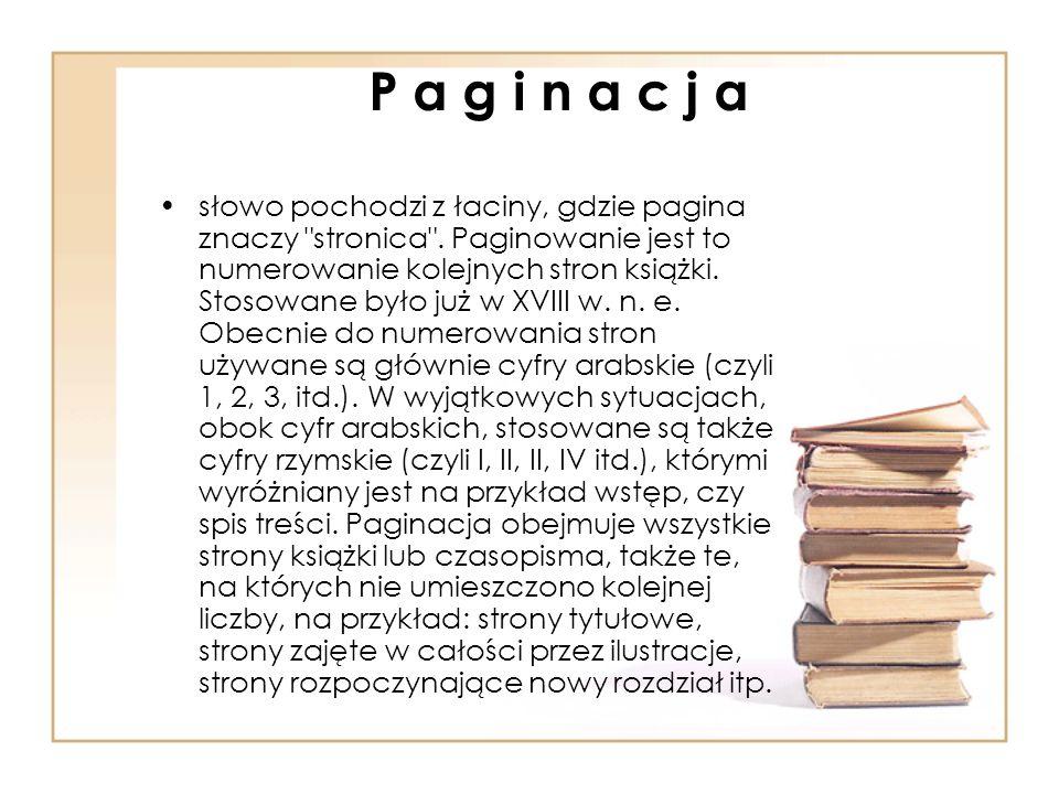 P a g i n a c j a słowo pochodzi z łaciny, gdzie pagina znaczy