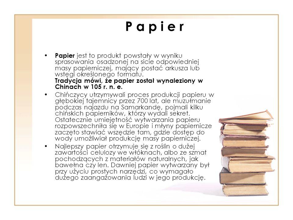 P a p i e r Papier jest to produkt powstały w wyniku sprasowania osadzonej na sicie odpowiedniej masy papierniczej, mający postać arkusza lub wstęgi o