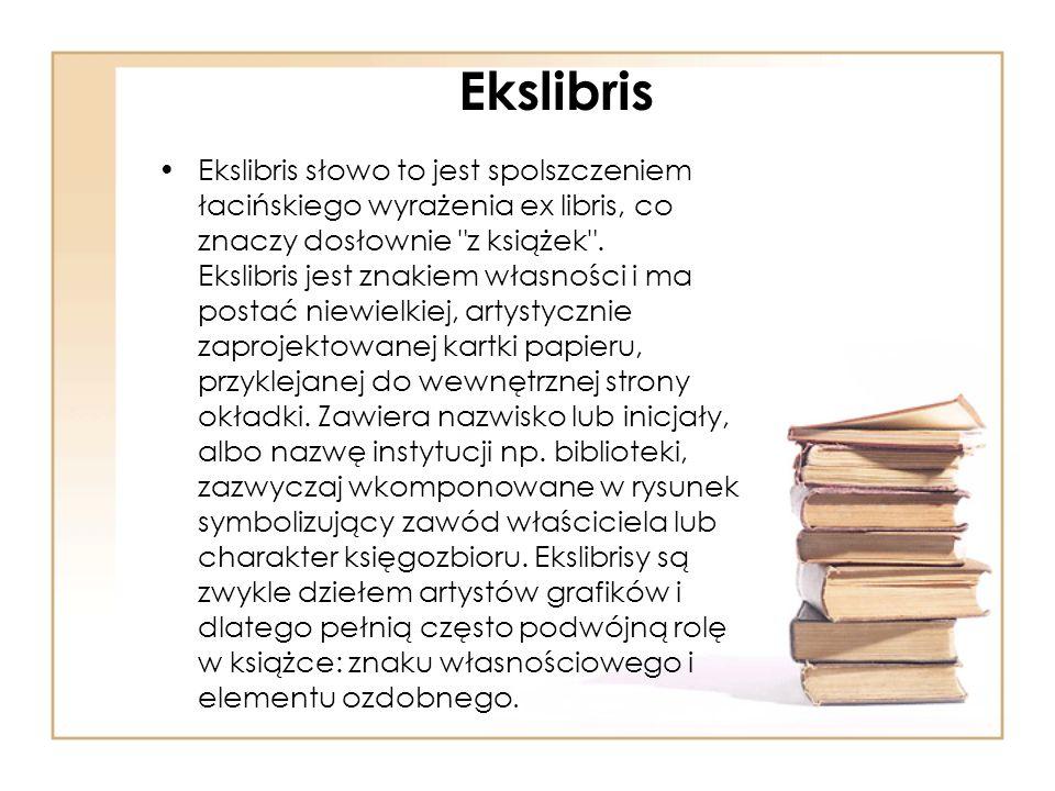 Ekslibris Ekslibris słowo to jest spolszczeniem łacińskiego wyrażenia ex libris, co znaczy dosłownie