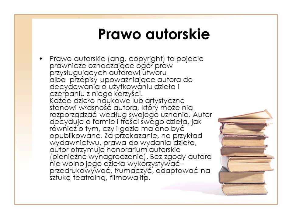 Prawo autorskie Prawo autorskie (ang. copyright) to pojęcie prawnicze oznaczające ogół praw przysługujących autorowi utworu albo przepisy upoważniając