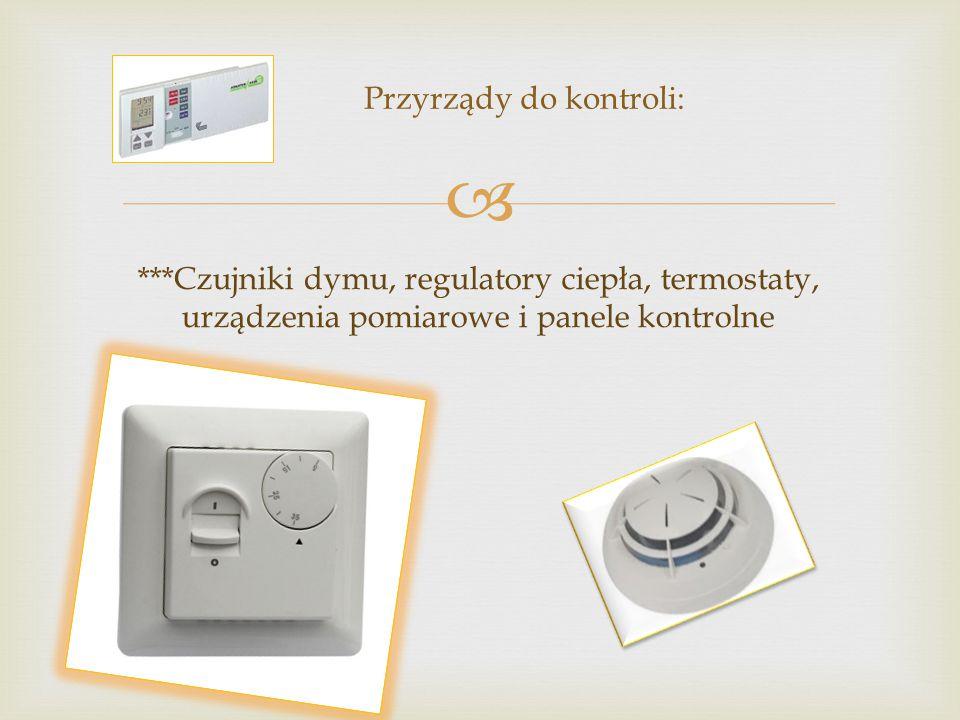  ***Czujniki dymu, regulatory ciepła, termostaty, urządzenia pomiarowe i panele kontrolne Przyrządy do kontroli:
