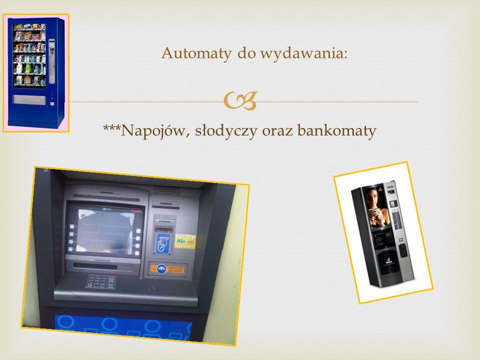  ***Napojów, słodyczy oraz bankomaty Automaty do wydawania: