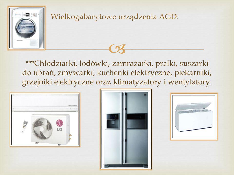  Wielkogabarytowe urządzenia AGD: ***Chłodziarki, lodówki, zamrażarki, pralki, suszarki do ubrań, zmywarki, kuchenki elektryczne, piekarniki, grzejniki elektryczne oraz klimatyzatory i wentylatory.