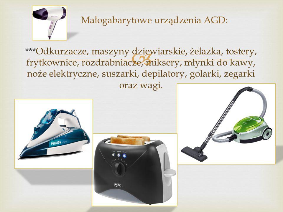  ***Odkurzacze, maszyny dziewiarskie, żelazka, tostery, frytkownice, rozdrabniacze, miksery, młynki do kawy, noże elektryczne, suszarki, depilatory, golarki, zegarki oraz wagi.