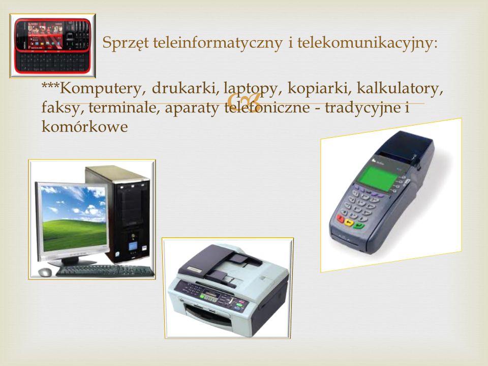  ***Komputery, drukarki, laptopy, kopiarki, kalkulatory, faksy, terminale, aparaty telefoniczne - tradycyjne i komórkowe Sprzęt teleinformatyczny i telekomunikacyjny: