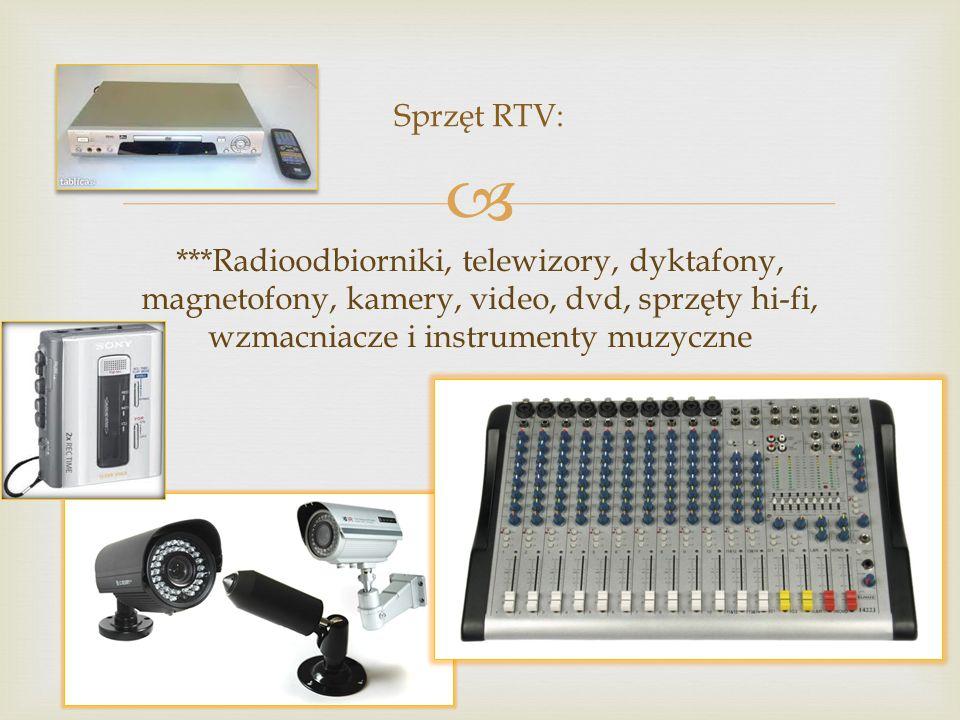  ***Radioodbiorniki, telewizory, dyktafony, magnetofony, kamery, video, dvd, sprzęty hi-fi, wzmacniacze i instrumenty muzyczne Sprzęt RTV: