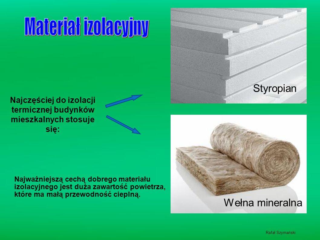 Najczęściej do izolacji termicznej budynków mieszkalnych stosuje się: Styropian Wełna mineralna Najważniejszą cechą dobrego materiału izolacyjnego jest duża zawartość powietrza, które ma małą przewodność cieplną.