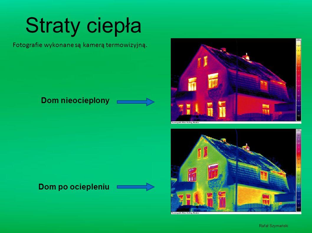 Fotografie wykonane są kamerą termowizyjną. Dom nieocieplony Dom po ociepleniu Straty ciepła Rafał Szymański