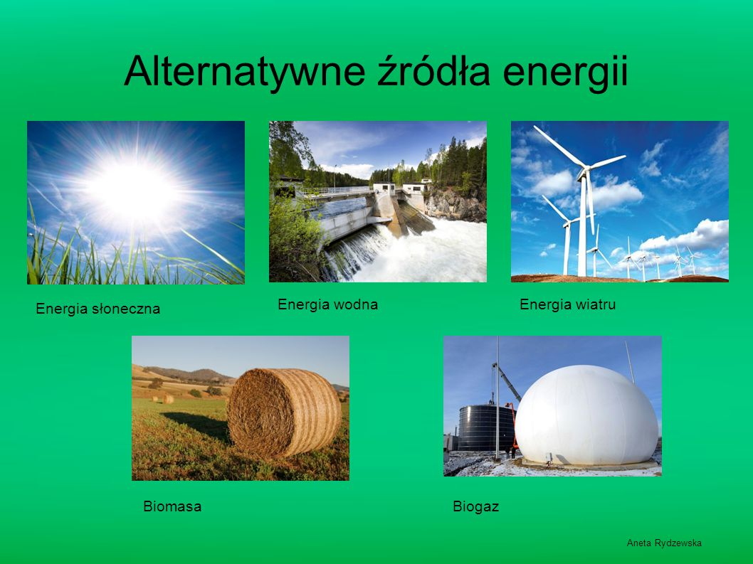 Alternatywne źródła energii Energia wodnaEnergia wiatru BiomasaBiogaz Energia słoneczna Aneta Rydzewska
