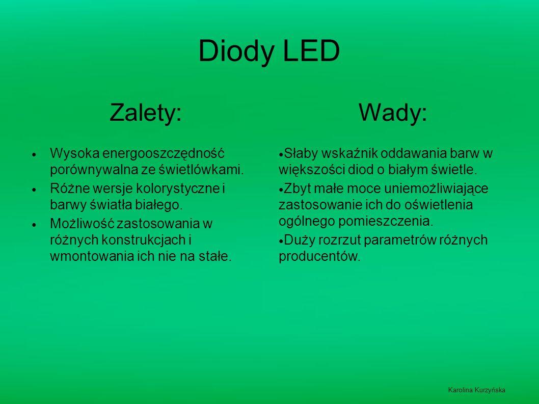 Diody LED Zalety: Wysoka energooszczędność porównywalna ze świetlówkami. Różne wersje kolorystyczne i barwy światła białego. Możliwość zastosowania w