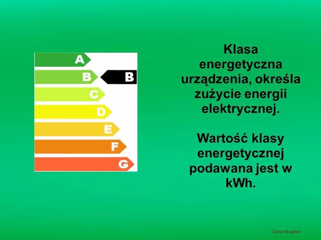 Klasa energetyczna urządzenia, określa zużycie energii elektrycznej. Wartość klasy energetycznej podawana jest w kWh. Daniel Rogalski