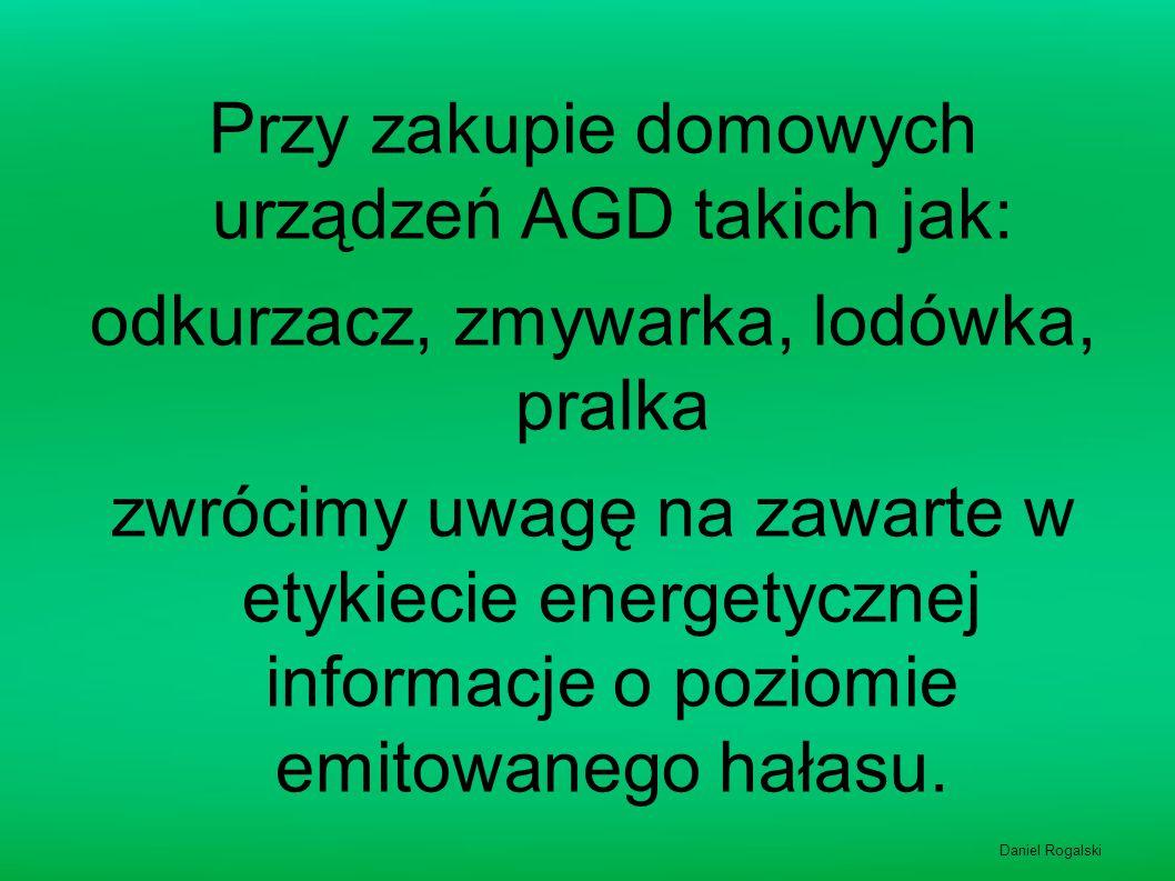 Przy zakupie domowych urządzeń AGD takich jak: odkurzacz, zmywarka, lodówka, pralka zwrócimy uwagę na zawarte w etykiecie energetycznej informacje o poziomie emitowanego hałasu.