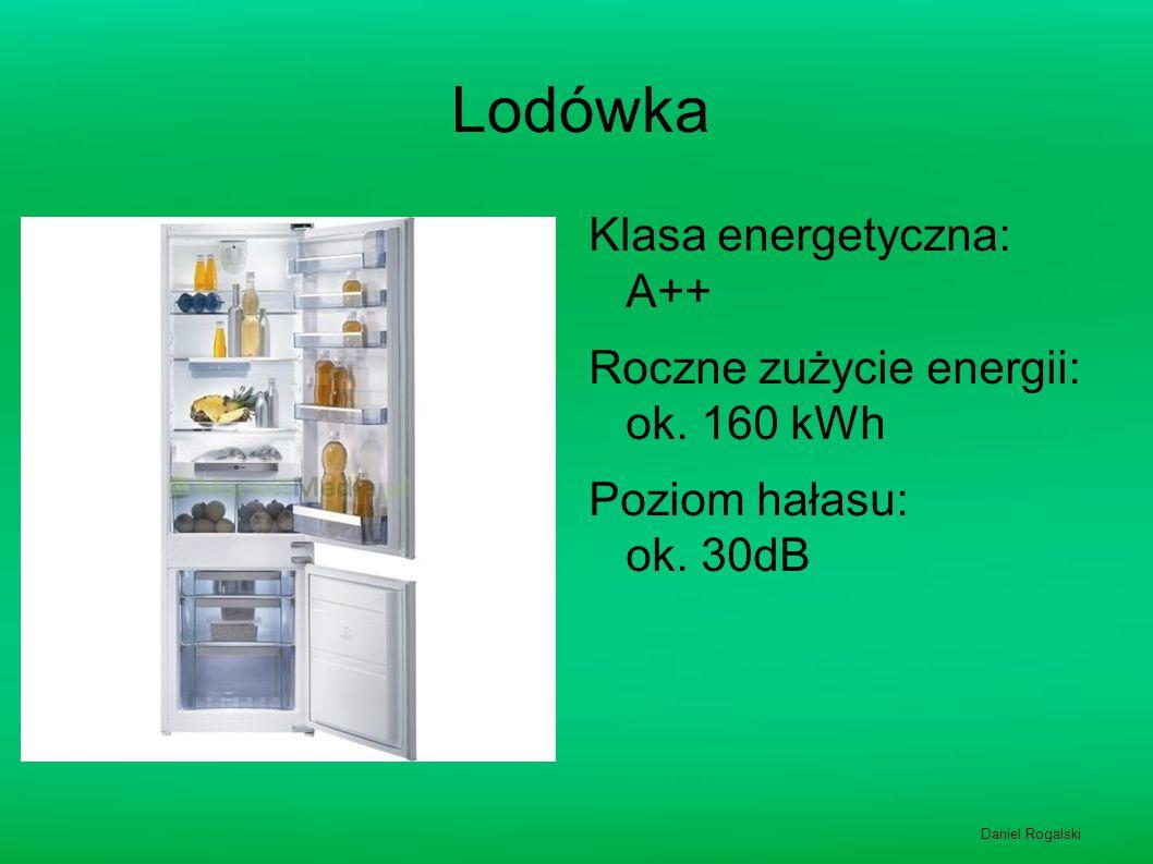 Lodówka Klasa energetyczna: A++ Roczne zużycie energii: ok. 160 kWh Poziom hałasu: ok. 30dB Daniel Rogalski