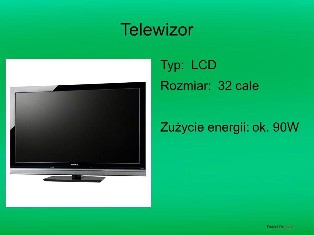 Telewizor Typ: LCD Rozmiar: 32 cale Zużycie energii: ok. 90W Daniel Rogalski