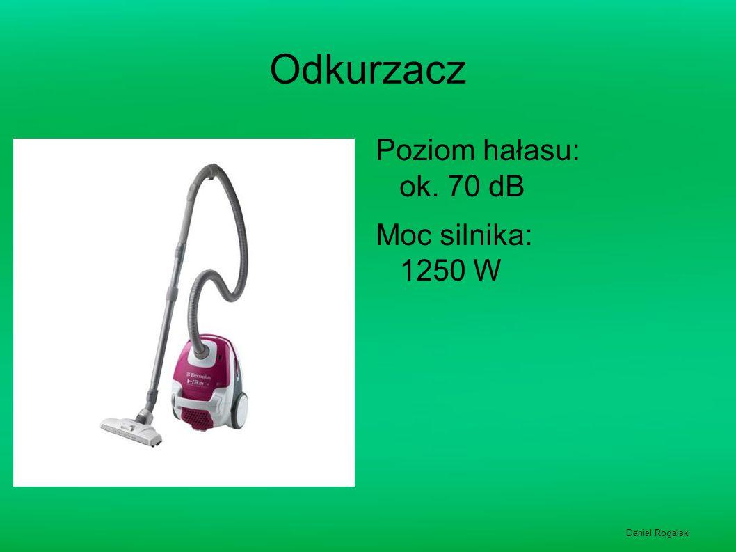 Odkurzacz Poziom hałasu: ok. 70 dB Moc silnika: 1250 W Daniel Rogalski