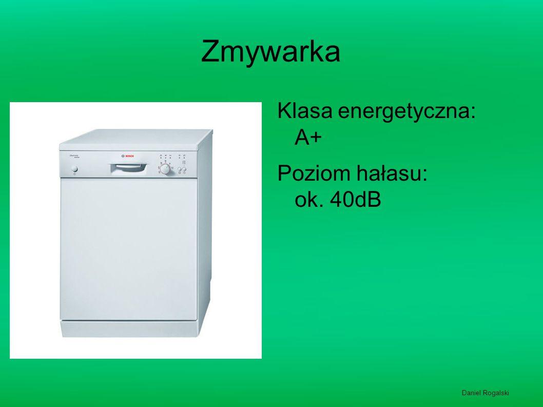 Zmywarka Klasa energetyczna: A+ Poziom hałasu: ok. 40dB Daniel Rogalski