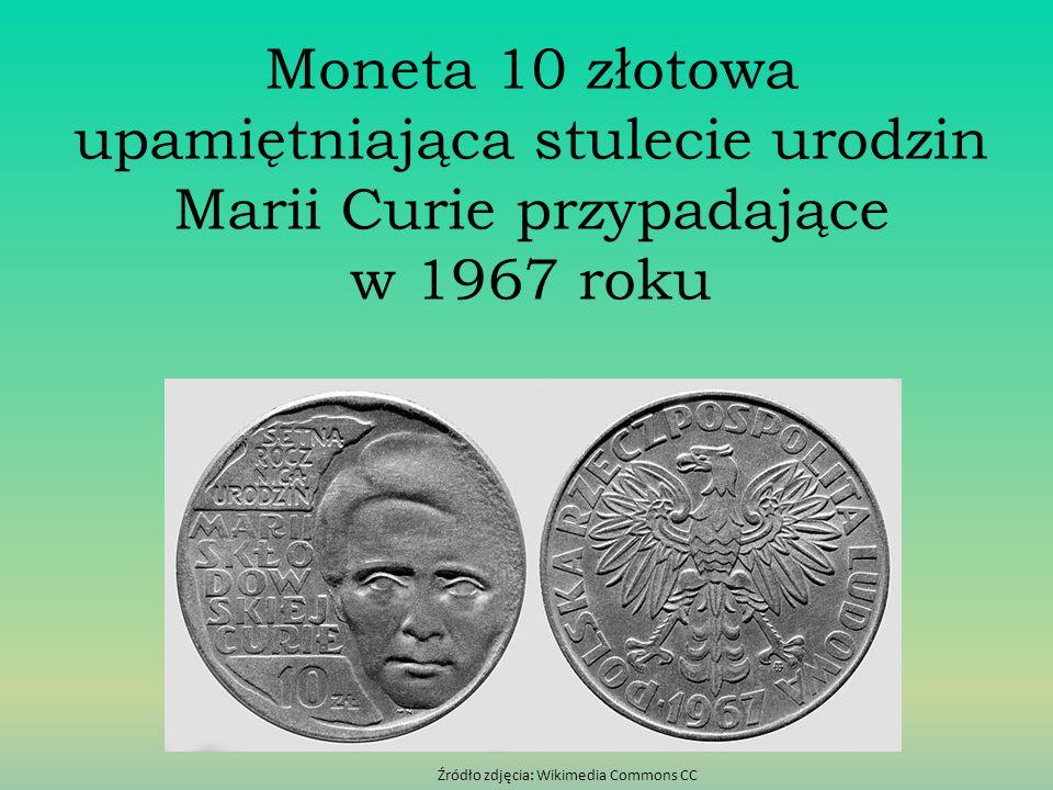 Moneta 10 złotowa upamiętniająca stulecie urodzin Marii Curie przypadające w 1967 roku Źródło zdjęcia: Wikimedia Commons CC