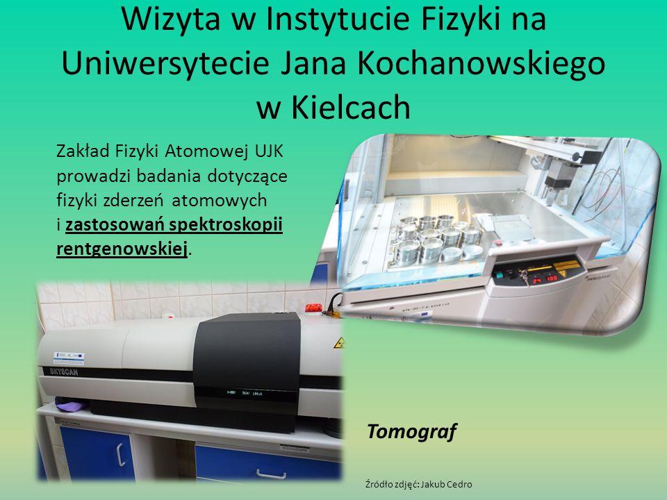 Wizyta w Instytucie Fizyki na Uniwersytecie Jana Kochanowskiego w Kielcach Zakład Fizyki Atomowej UJK prowadzi badania dotyczące fizyki zderzeń atomow