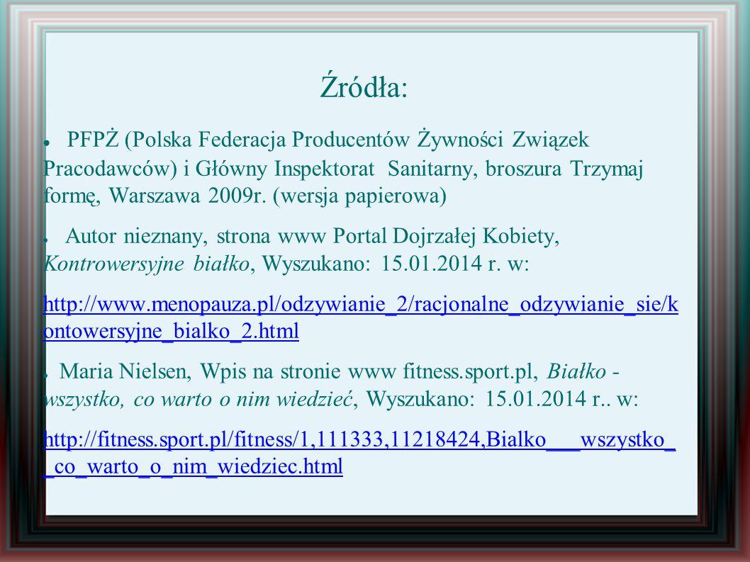 Źródła: ● PFPŻ (Polska Federacja Producentów Żywności Związek Pracodawców) i Główny Inspektorat Sanitarny, broszura Trzymaj formę, Warszawa 2009r.